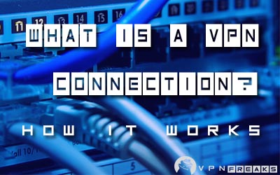 What Is A VPN Connection? (How It Works)