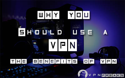 Why You Should Use a VPN (Benefits of VPN)