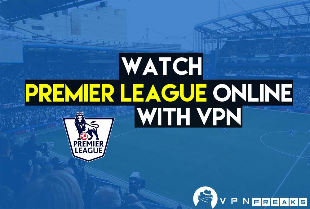 watch premier league online with vpn